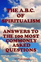 THE ABC OF SPIRITUALISM: ANSWERS TO THE 100 MOST COMMONLY ASKED QUESTIONS
