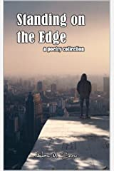 Standing on the Edge: A Poetry Collection: Kindle Kindle Edition