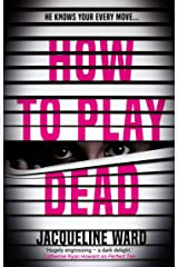 How to Play Dead: The new pulse-raising thriller for fans of Ruth Ware and Gillian McAllister Kindle Edition