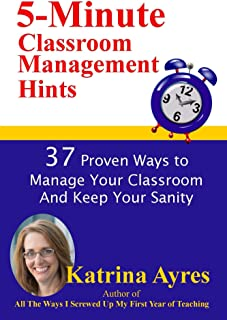 5-Minute Classroom Management Hints: 37 Proven Ways to Manage Your Classroom And Keep Your Sanity (English Edition)