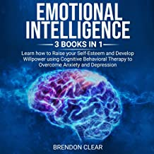 Emotional Intelligence: 3 Books in 1: Learn How to Raise Your Self-Esteem and Develop Willpower Using Cognitive Behavioral Therapy to Overcome Anxiety and Depression.