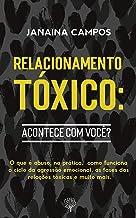 Relacionamentos Tóxicos: acontece com você?: Entenda o que é uma relação tóxica/abusiva, sua dinâmica e se você já viveu alguma (Portuguese Edition)