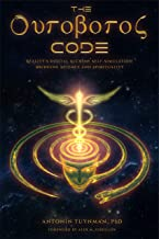 The Ouroboros Code: Reality's Digital Alchemy Self-Simulation Bridging Science and Spirituality (English Edition)