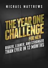 The Year One Challenge for Men: Bigger, Leaner, and Stronger Than Ever in 12 Months..