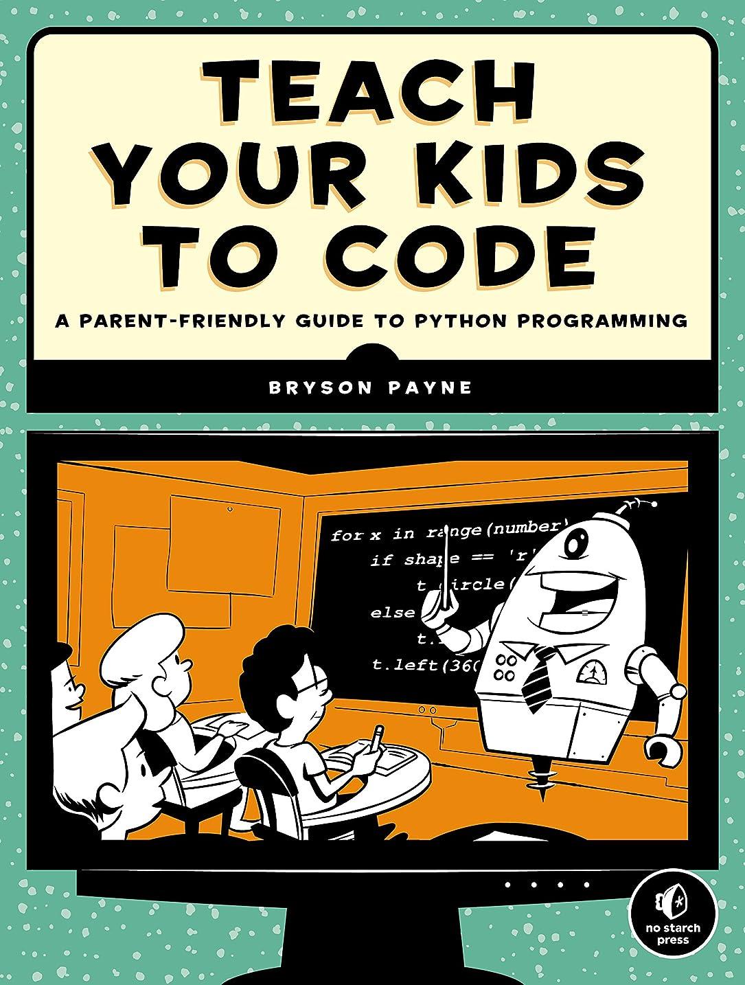 約束するほとんどの場合殉教者Teach Your Kids to Code: A Parent-Friendly Guide to Python Programming (English Edition)