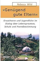 »Genügend gute Eltern«: Erwachsene und Jugendliche im Dialog über Lebensprozesse, Schule und Fremdbestimmung (Beltz Taschenbuch 878) (German Edition) Versión Kindle