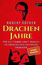 Drachenjahre: Wie ich 7 Jahre und 7 Monate im chinesischen Gefängnis überlebte (German Edition)