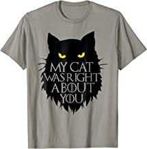 My Cat Was Right About You T-Shirt funny Cat shirt