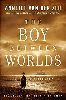 The Boy Between Worlds: A Biography