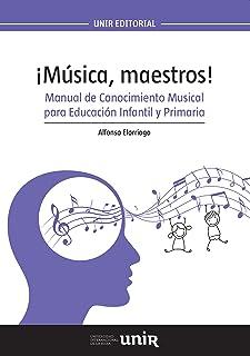 ¡Música, maestros!: Manual de Conocimiento Musical para Educación Infantil y Primaria - 9788416602001