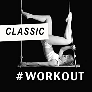 CLASSIC × WORKOUT(クラシックで鍛える - Best Classical Music Dance Remix)