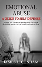 Emotional Abuse: A Guide To Self-Defense - Recognize Toxic Pattern In Relationships, Break The Cycle Of Manipulative Behavior And Free Yourself From Emotional ... Abuse, Manipulation, Boundaries)
