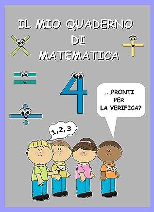 Il mio quaderno di matematica: Schede per la verifica ed il consolidamento delle nozioni acquisite a scuola.