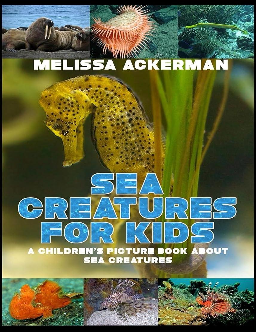 弓特権的ソーダ水Sea Creatures for Kids: A Children's Picture Book about Sea Creatures: A Great Simple Picture Book for Kids to Learn about Different Sea Creatures (English Edition)