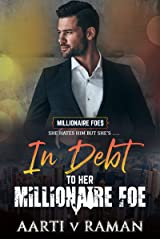 In Debt To Her Millionaire Foe: A Hot Indian Millionaire Enemies To Lovers Romance (The Millionaire Foes Book 2) Kindle Edition