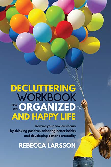 Decluttering Workbook for an Organized and Happy Life (3 Books in 1): Rewire your anxious brain by thinking positive, adopting better habits and developing better personality (English Edition)
