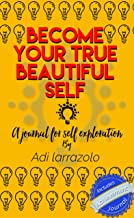 Become your true beautiful self : a journal for self exploration (I can do all things Academy  Book 1)