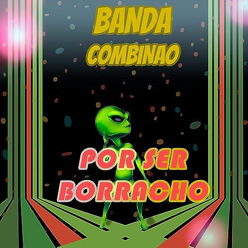 Por Ser Borracho by Banda Combinao on Amazon Music - Amazon.com