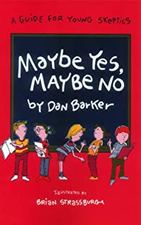 Maybe Yes, Maybe No: A Guide for Young Skeptics (Maybe Guides)