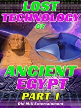 Lost Technology of Ancient Egypt: Part I