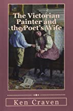The Victorian Painter and the Poet's Wife: a biography of the Haigh-Wood family