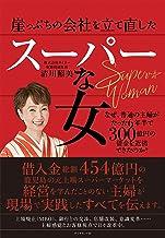 表紙: 崖っぷちの会社を立て直したスーパーな女――なぜ、普通の主婦がたった6年半で300億円の借金を返済できたのか? | 清川 照美