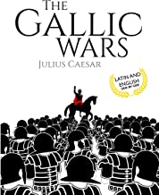 The Gallic Wars (Latin and English): De Bello Gallico