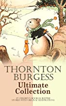 THORNTON BURGESS Ultimate Collection: 37 Children's Books & Bedtime Stories with Original Illustrations: Mother West Wind ...