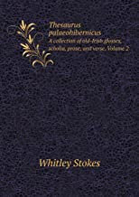 Thesaurus Palaeohibernicus a Collection of Old-Irish Glosses, Scholia, Prose, and Verse. Volume 2