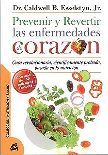Prevenir Y Revertir Las Enfermedades De Corazón: Cura revolucionaria, científicamente probada, basada en la nutrición (Nutrición y salud)