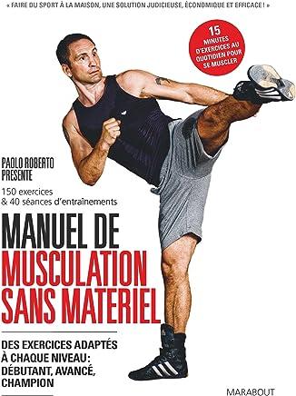 Manuel de musculation sans matériel : 150 exercices et 40 séances dentraînement
