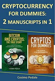 CRYPTOCURRENCY FOR DUMMIES: 2 MANUSCRIPTS IN 1: BITCOIN AND CRYPTOS: THE TRUE STORY + CRYPTOS FOR DUMMIES (English Edition)