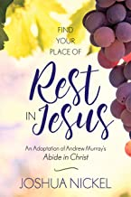 Find Your Place of Rest in Jesus: An Adaptation of Andrew Murray�s Abide in Christ