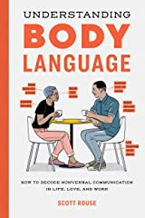 Understanding Body Language: How to Decode Nonverbal Communication in Life, Love, and Work Kindle Edition