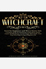 Witchcraft: Tarot for Beginners and Wicca Starter Kit: A Modern Guide for Witchcraft Using Moon Spells, Rituals, Herbal Power, Crystal Magic and Candle. Find Your Own Path Living a Magical Life Audible Audiobook