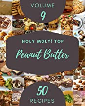 Holy Moly! Top 50 Peanut Butter Recipes Volume 9: A Timeless Peanut Butter Cookbook (English Edition)