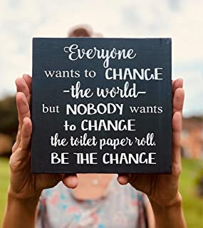 rfy9u7 Everyone Wants to Change The World but Nobody Wants to Change The Toilet Paper Roll Sign   Bathroom Sign   Be The Change   Funny Sign