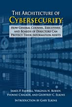 The Architecture of Cybersecurity: How General Counsel, Executives, and Boards of Directors Can Protect Their Information Assets