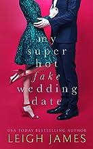 My Super-Hot Fake Wedding Date: A Feel-Good Romantic Comedy