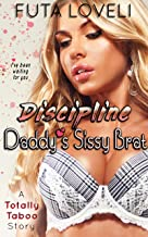 Discipline Daddy's Sissy Brat: A Totally Taboo Sissy Story (English Edition)