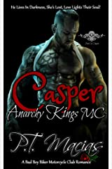 Casper: Anarchy Kings MC NorCal Chapter: He Lives In Darkness, She's Lost, Love Lights Their Soul! (Dark Alphas MC Romance) (Anarchy Kings MC NorCal Chapter, A Bad Boy Biker Motorcycle Club Romance) Kindle Edition