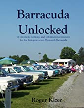 Barracuda Unlocked - A Color History of the First Generation Plymouth Barracuda: A historical, technical and decoding resource for the first generation Plymouth Barracuda