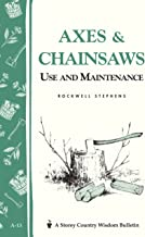 Axes & Chainsaws: Use and Maintenance / A Storey Country Wisdom Bulletin  A-13