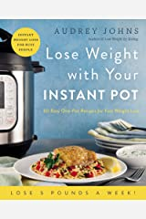 Lose Weight with Your Instant Pot: 60 Easy One-Pot Recipes for Fast Weight Loss (Lose Weight By Eating) Kindle Edition