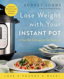 Lose Weight with Your Instant Pot: 60 Easy One-Pot Recipes for Fast Weight Loss (Lose Weight By Eating)