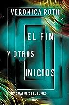 El fin y otros inicios (VERONICA ROTH) (Spanish Edition)