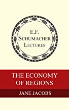 The Economy of Regions (Annual E. F. Schumacher Lectures Book 3) (English Edition)