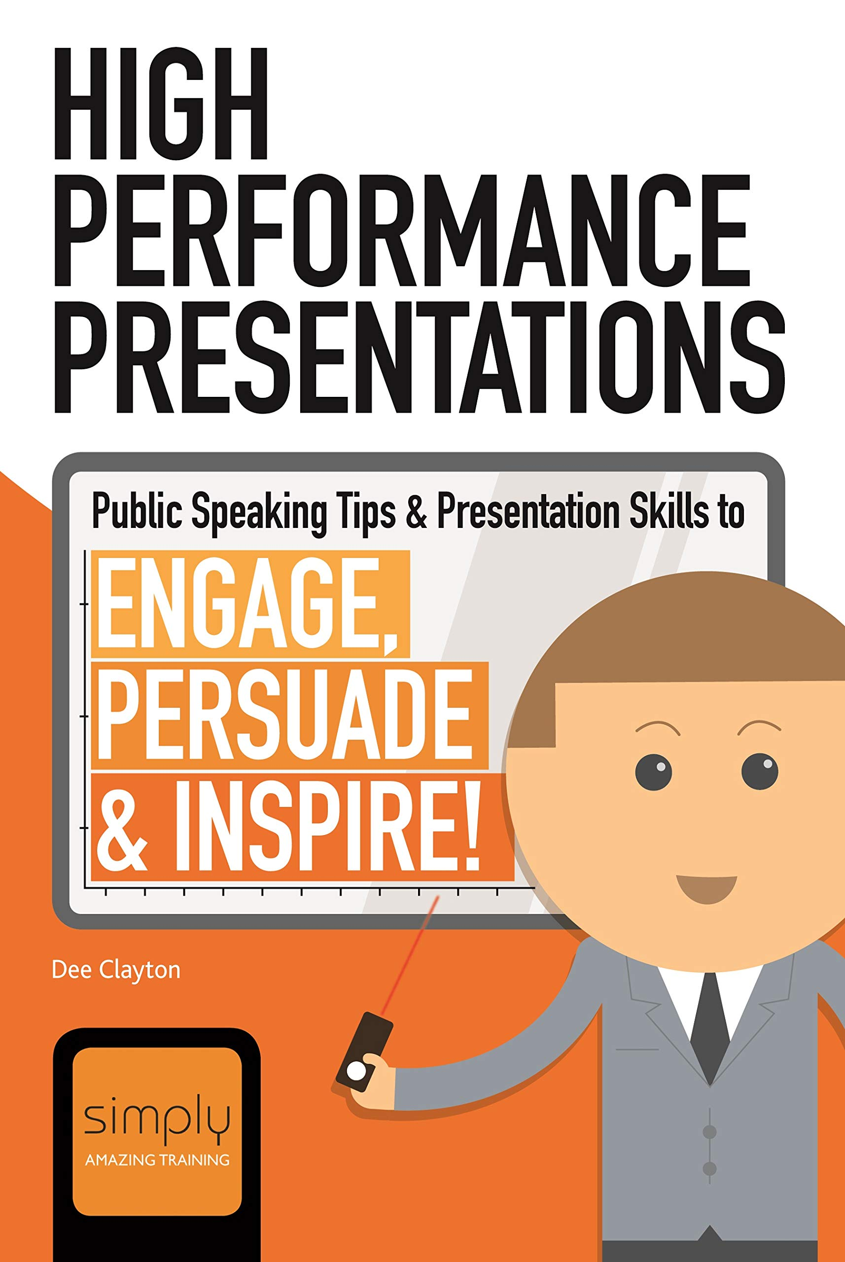 High Performance Presentations: Public Speaking Tips & Presentation Skills to Engage, Persuade and Inspire! (Business Communications Book 2)