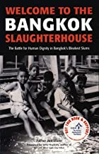 Welcome to the Bangkok Slaughterhouse: The Battle for Human Dignity in Bangkok's Bleakest Slums (English Edition)