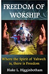 Freedom of Worship: Where the Spirit of Yahweh is there is Freedom Kindle Edition